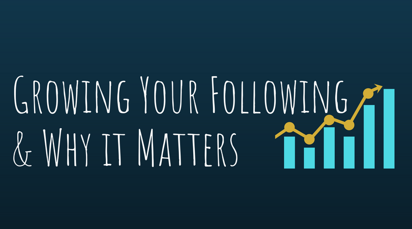 Growing Your Following & Why it Matters -