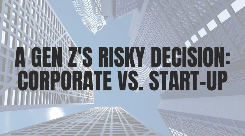 A Gen Z's Risky Decision: Corporate or Start-Up? -