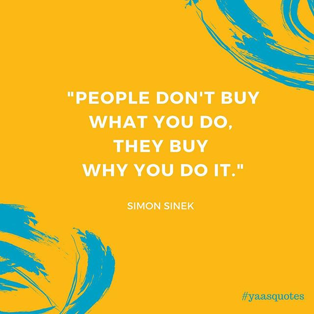 🌟 According to @simonsinek, some people and organizations are more innovative, more influential, and more profitable than others because they realized that people won't truly buy into a product, service, movement, or idea until they understand the WHY behind it. 💛 So, what's YOUR WHY? 😉 Tell us in the comments below!  #yaasquotes