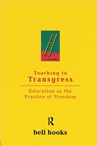 Teaching to Transgress Education as the Practice of Freedom ,  bell hooks