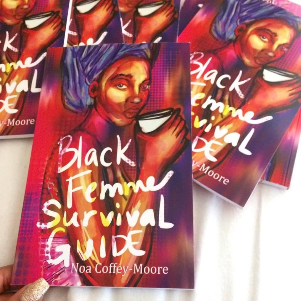 The Black Femme Survival Guide  , Noa Coffey-Moore   http://www.blackfemmesurvival.com/
