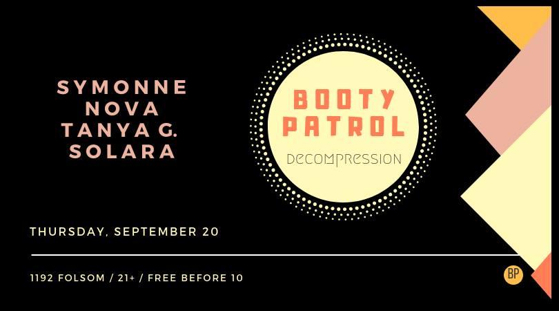 Booty Patrol: Decompression - Thurs. Sept. 20 @ F8 1192 FolsomNOVA @ 10-11:20PM
