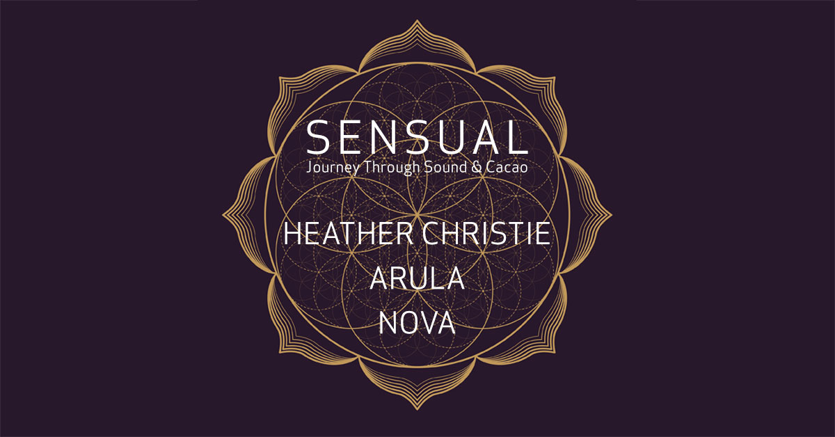 SENSUAL: Journey through sound & cacao - Friday, March 15, 20198pm-12am