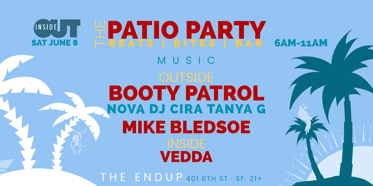 The Patio Party @ The END UP - Saturday June 8 @ 6am