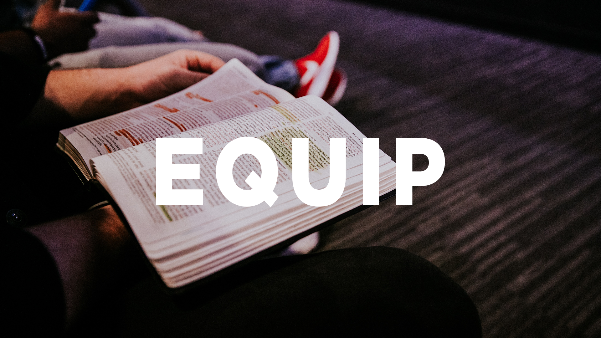- Equip yourself through our Life Groups and personal study