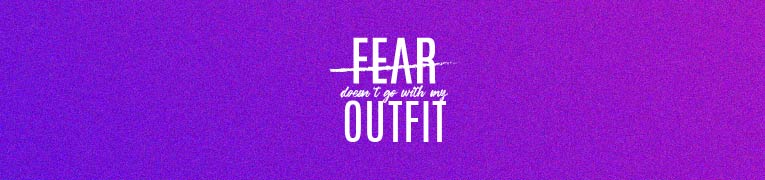 Fear-Doesn't-Go-With-My-Outfit-No-Fear-Fearless