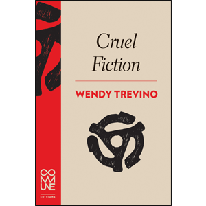 """3. Cruel Fiction - By Wendy Trevino, Commune EditionsTrevino and the other writers publishing with Commune Editions are redefining the formal and conceptual possibilities of what was once called """"committed art."""" Uncompromisingly political, this batch of poems exposes the material, visceral hellscapes of detention camp, winds its way through the complexities of popular culture, and gives us """"Revolutionary Letter,"""" which has become my morning affirmation."""