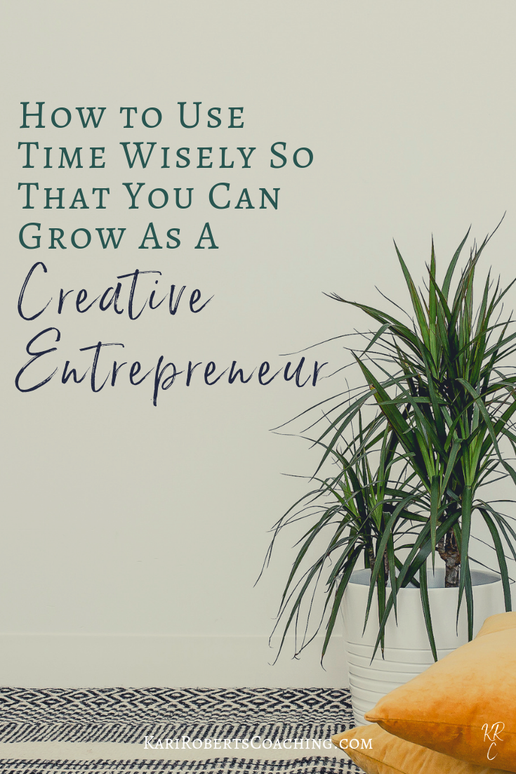 pin How to Use Time Wisely So That You Can Grow As A Creative Entrepreneur.png
