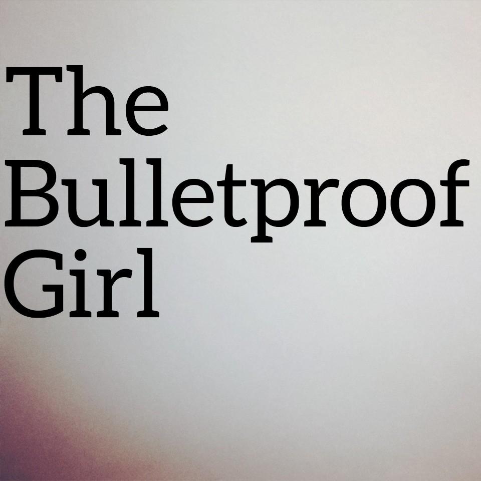 TheBulletproofGirl.jpg