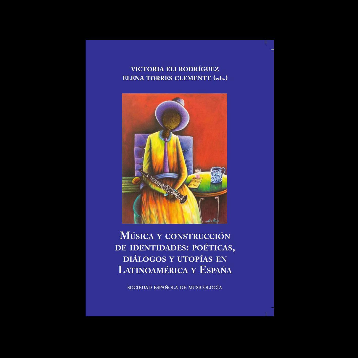 Música y construcción de identidades: poéticas, diálogos y utopías en Latinoamérica y España - Sociedad Española de Musicologia, 2018.