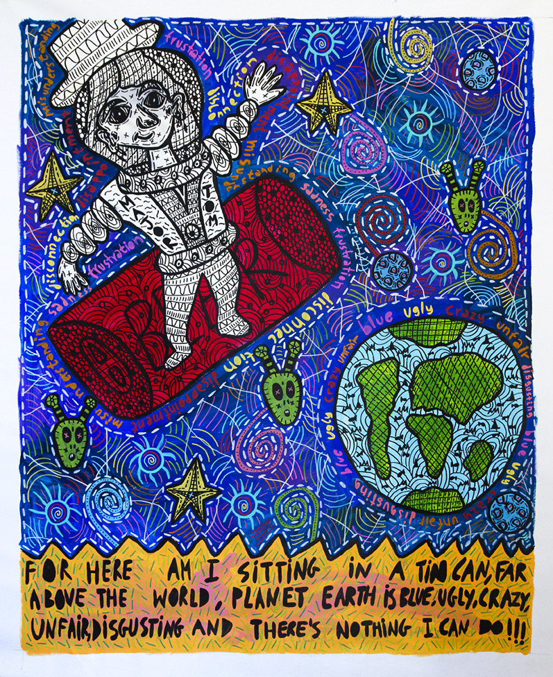 """""""For here am I sitting in a tin can, far above the world, planet earth is blue, ugly, crazy, unfair and disgusting and there's nothing I can do!!!"""" , 2017   Acrylic paint and Posca marker on linen, 150 x 180 cm"""