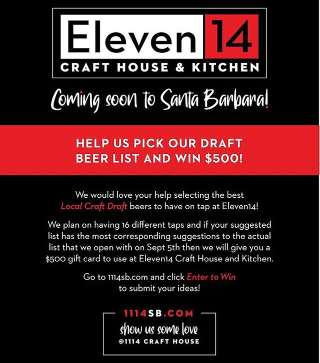 Tell us your favs and be automatically entered to win tickets to our grand opening event! If we select 8 or more of your suggested beers, we'll send you a $50 gift card to Eleven14 Craft House & Kitchen! If your suggested list has the most corresponding suggestions to the actual list that we open with on Sept 5th, we'll send you a $500 gift card to use at Eleven14 Craft House and Kitchen. 🍺 🍻 🍺 🍻 🍺 🍻 🍺 🍻 🍺 🍻 🍺  #eleven14 #1114sb #1114 #crafthouse #santabarbaradining #santabarbaranightlife #santabarbaraeatery #localcraftdraft #beercontest #entertowin