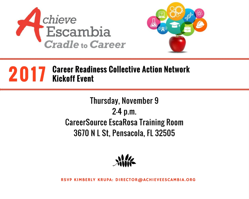 Kicking off our career readiness network - 2017 Career Readiness Collective Action Network Kickoff Event | Thursday, November 9 2-4 p.m. | CareerSource EscaRosa Training Room | 3670 N L St, Pensacola, FL 32505 | RSVP Kimberly Krupa director@achieveescambia.org