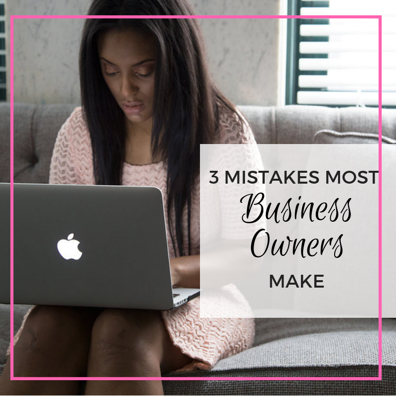 3 Mistakes Most Business Owners Make.png
