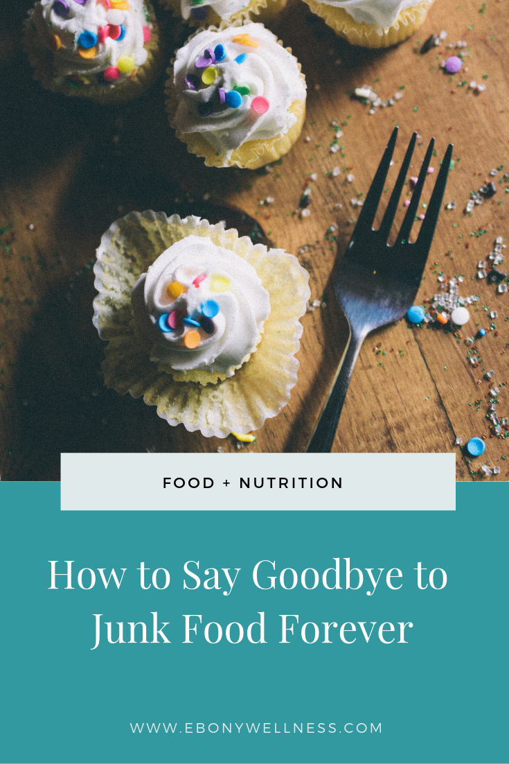 How to say goodbye to junk food - Ebony Wellness