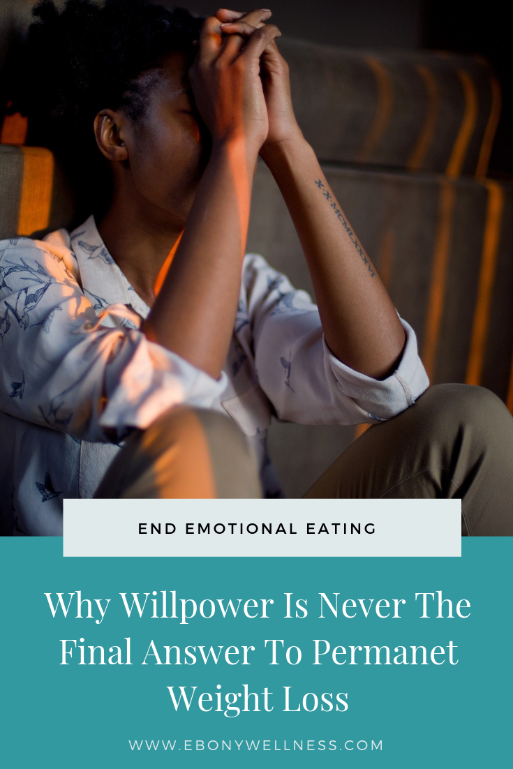Why Willpower Is Never The Final Answer To Permanent Weight Loss - Ebony Wellness