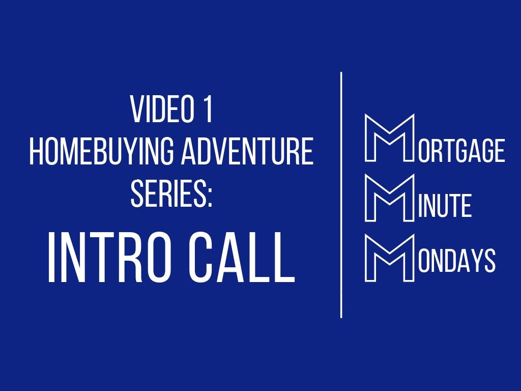 Video 1 Homebuying Adventure: Intro Call