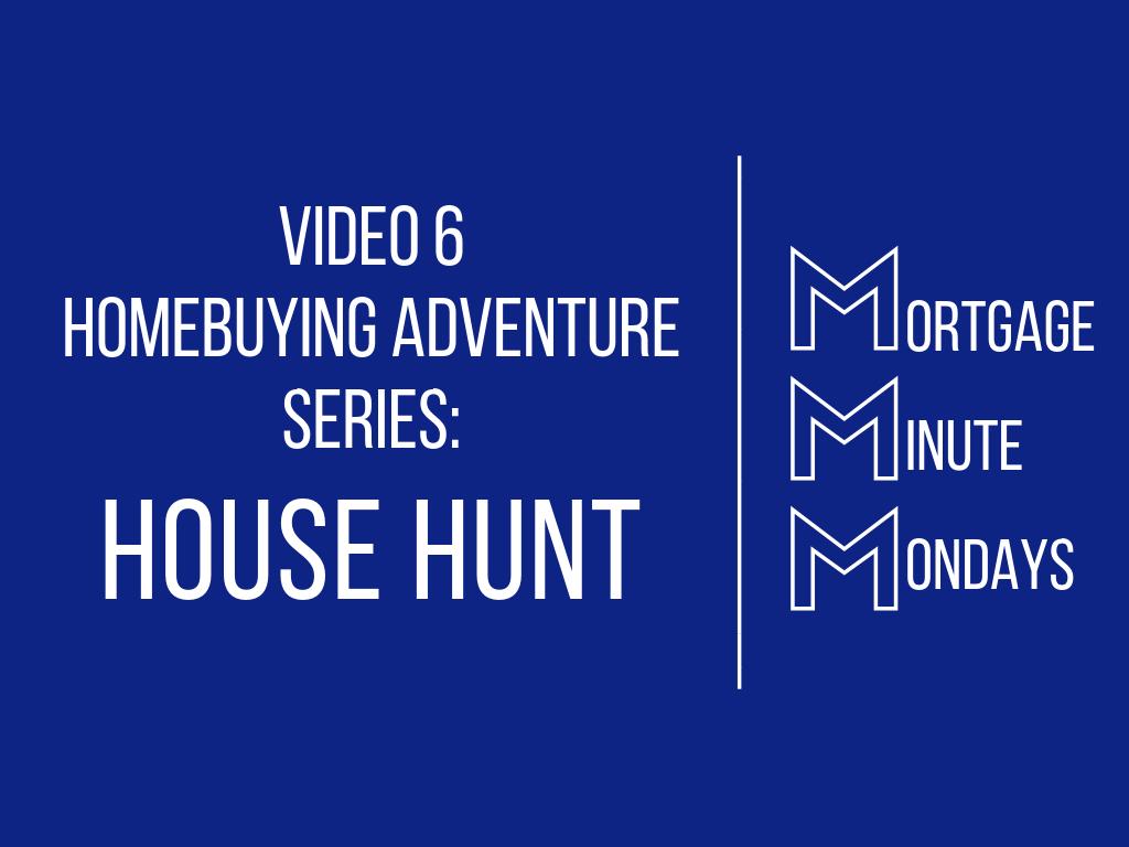 Video 6 Homebuying Adventure: House Hunt