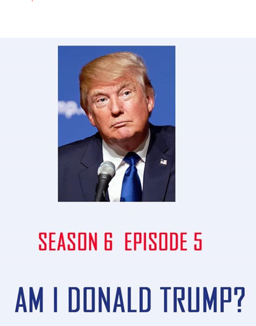 S6 E05 - Am I Donald Trump? - This week we go through Don Trump's 'the Art of the Deal' and see what applying it to you life problems does.