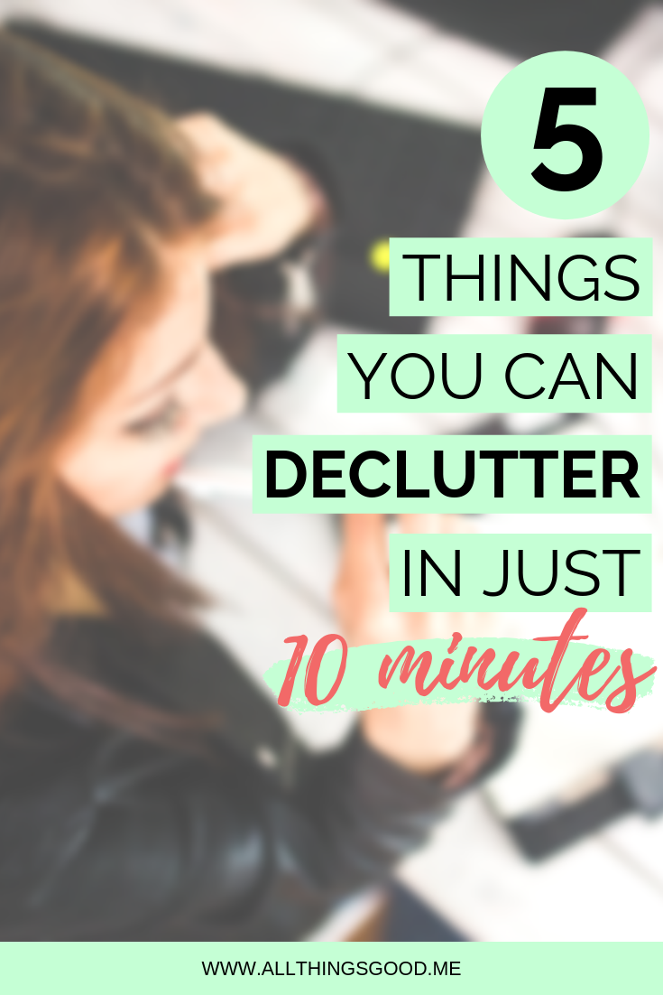 5 things you can declutter in just 10 minutes