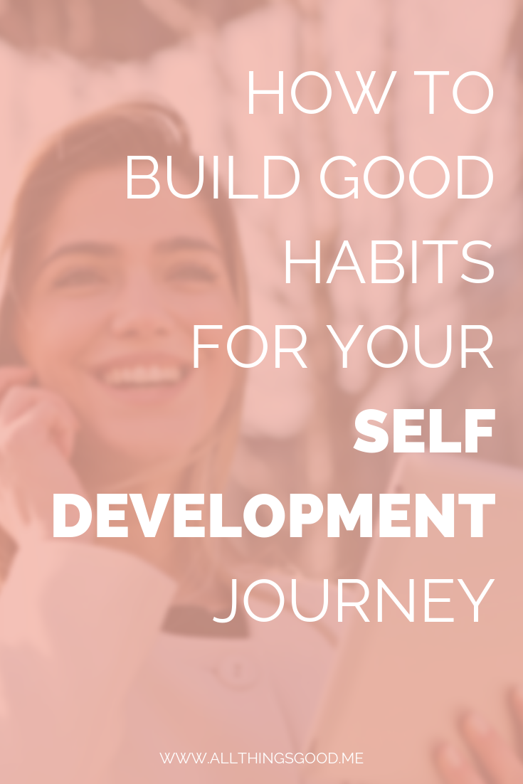 How to build good habits for your self-development journey