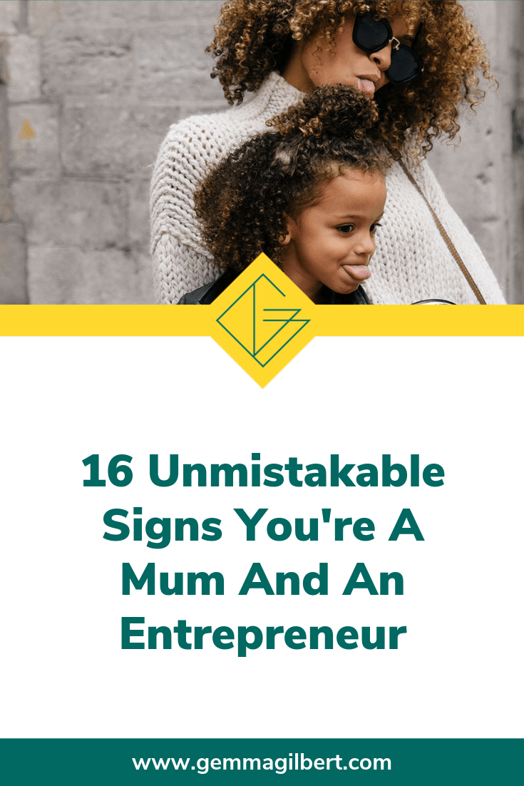 When you're a mum and an entrepreneur, it shows up in every aspect of your life. How many of these unmistakable signs can you relate to? Don't forget to add your own in the comments below! | www.gemmagilbert.com