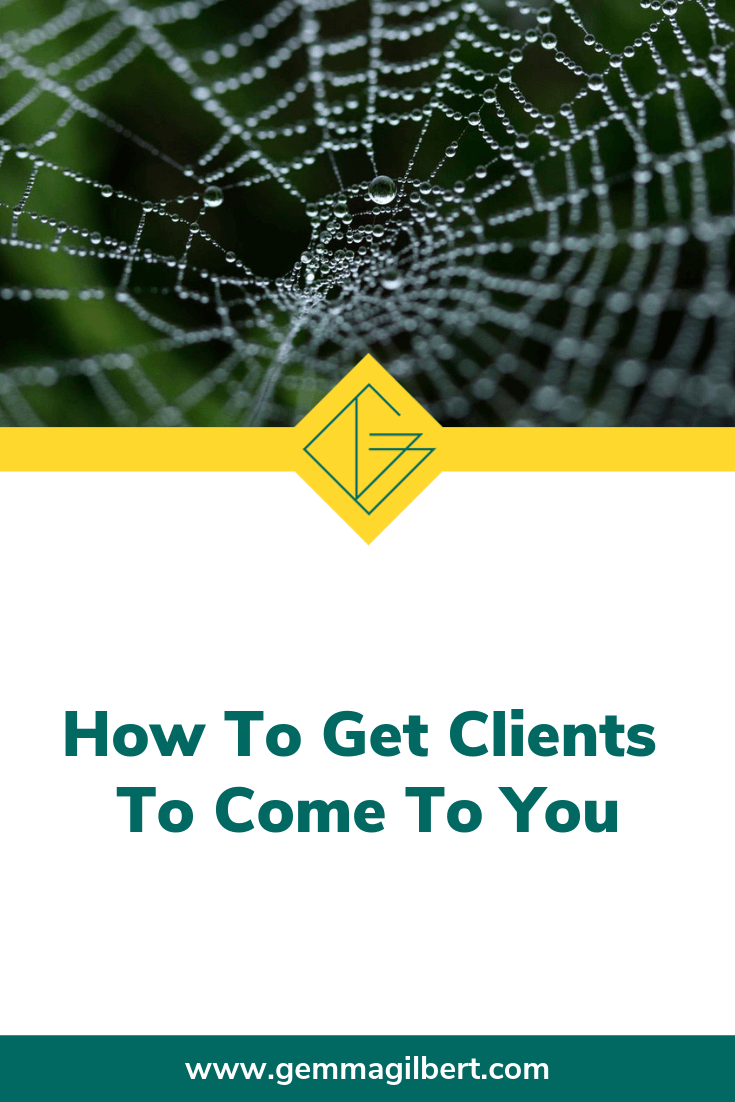 Let's get one thing straight - getting clients to come to you doesn't mean sitting in your pjs and waiting for clients to come knocking at you virtual door. But if you are proactive, you can build a system where clients come to you | www.gemmagilbert.com