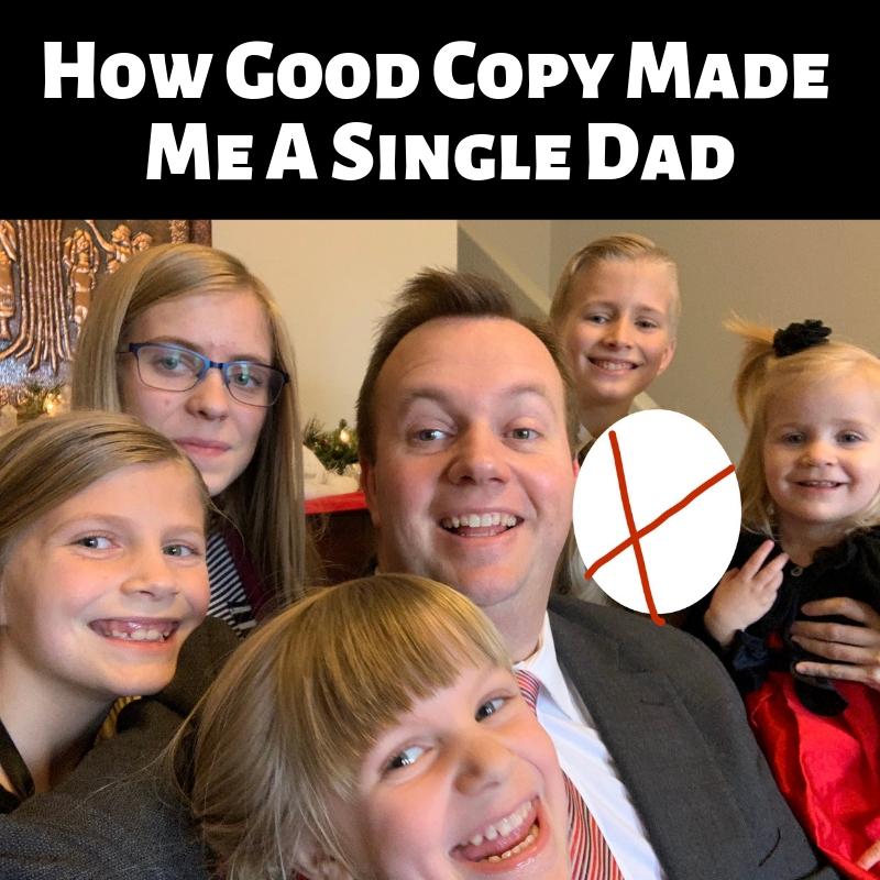 How Good Copy Made Me A Single Dad.jpg