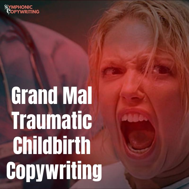Grand Mal Traumatic Childbirth Copywriting.jpg