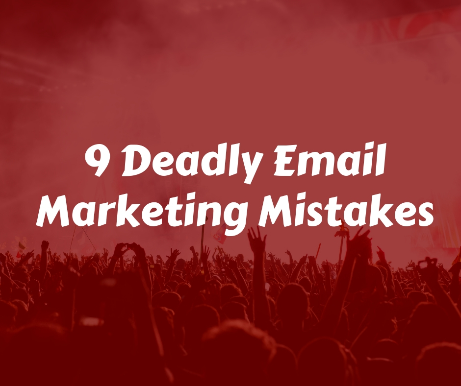 9 Deadly Email Marketing Mistakes.jpg