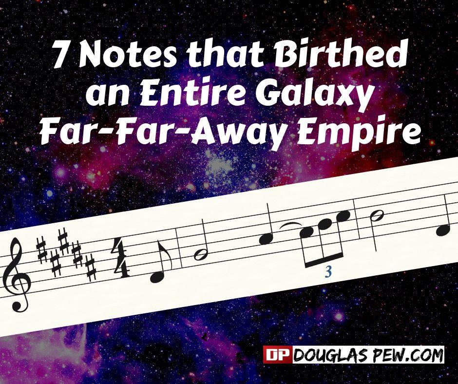 7 Notes that Birthed an Entire Galaxy-Far-Far-Away Empire.jpg