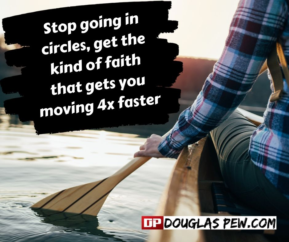 Stop going in circles, get the kind of faith that gets you moving 4x faster.jpg