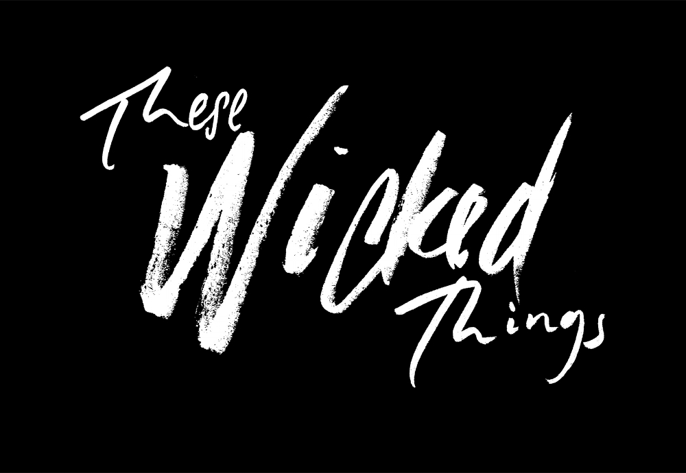 THESE WICKED THINGS_whiteonblack_edited-1.jpg
