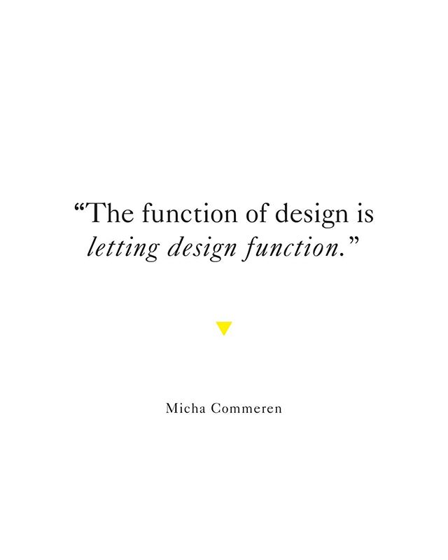 Design must function in order to serve it's purpose.