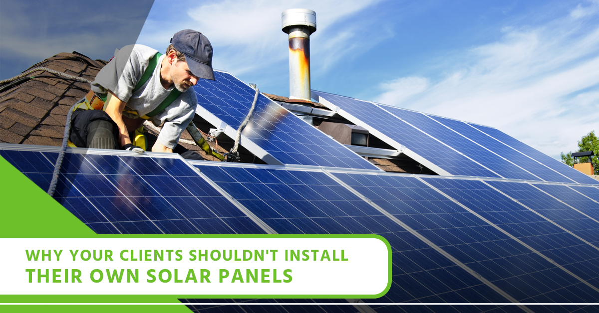 Why Your Client's Shouldn't Install Their Own Solar Panels.jpg