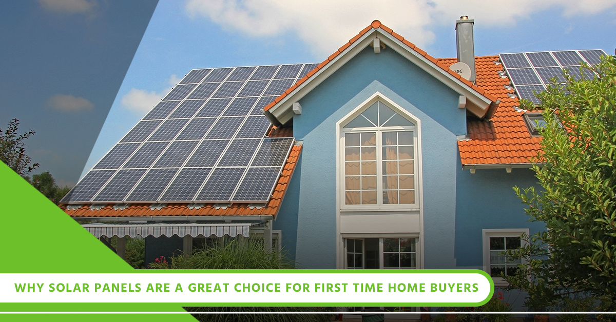 Why Solar Panels Are A Great Choice For First Time Home Buyers.jpg