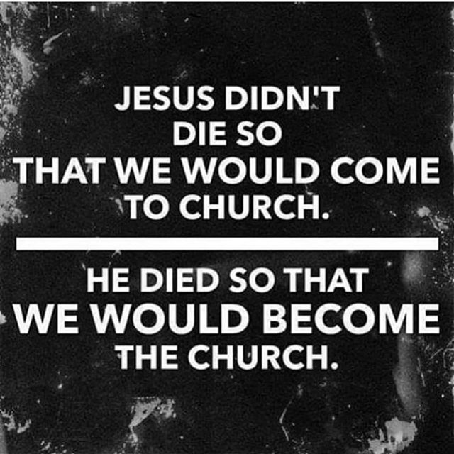 Truth. This is a concept that we must understand. We ARE the church.