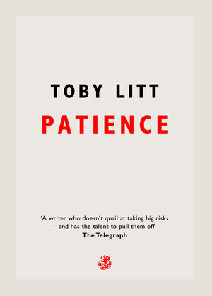August 2019: Patience by Toby Litt (Galley Beggar Press)