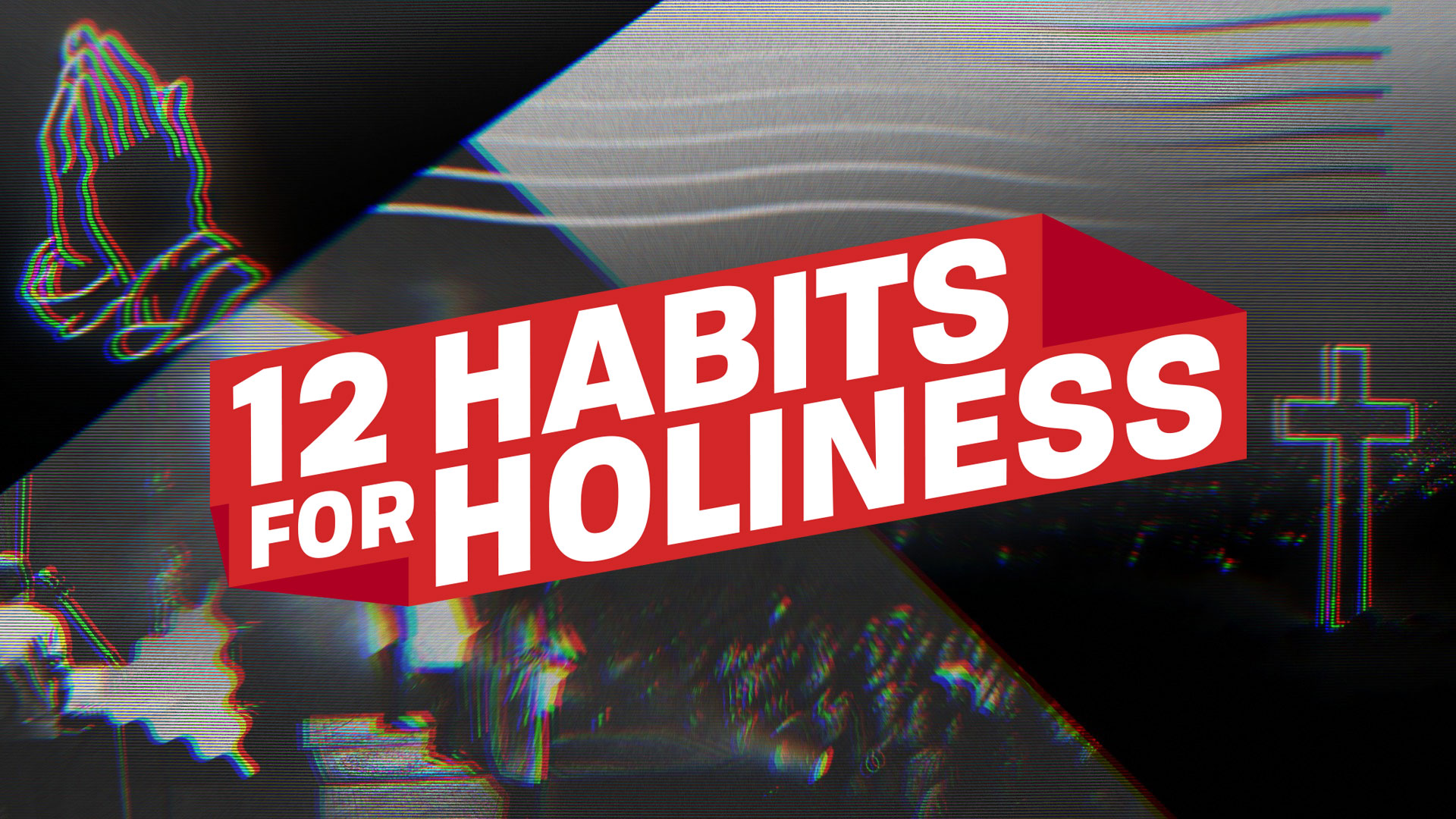 12 Habits for Holiness