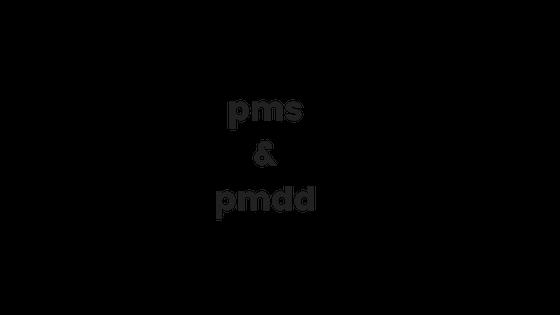 Premenstrual syndrome (PMS) and premenstrual dysphoric disorder (PMDD)