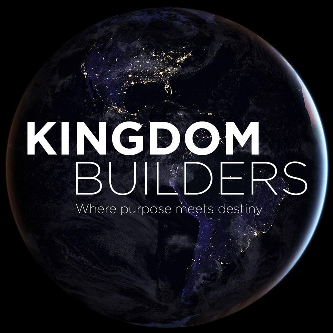 KINGDOM BUILDERS Where Purpose Meets Destiny Apr 28, 2019 Study Guide