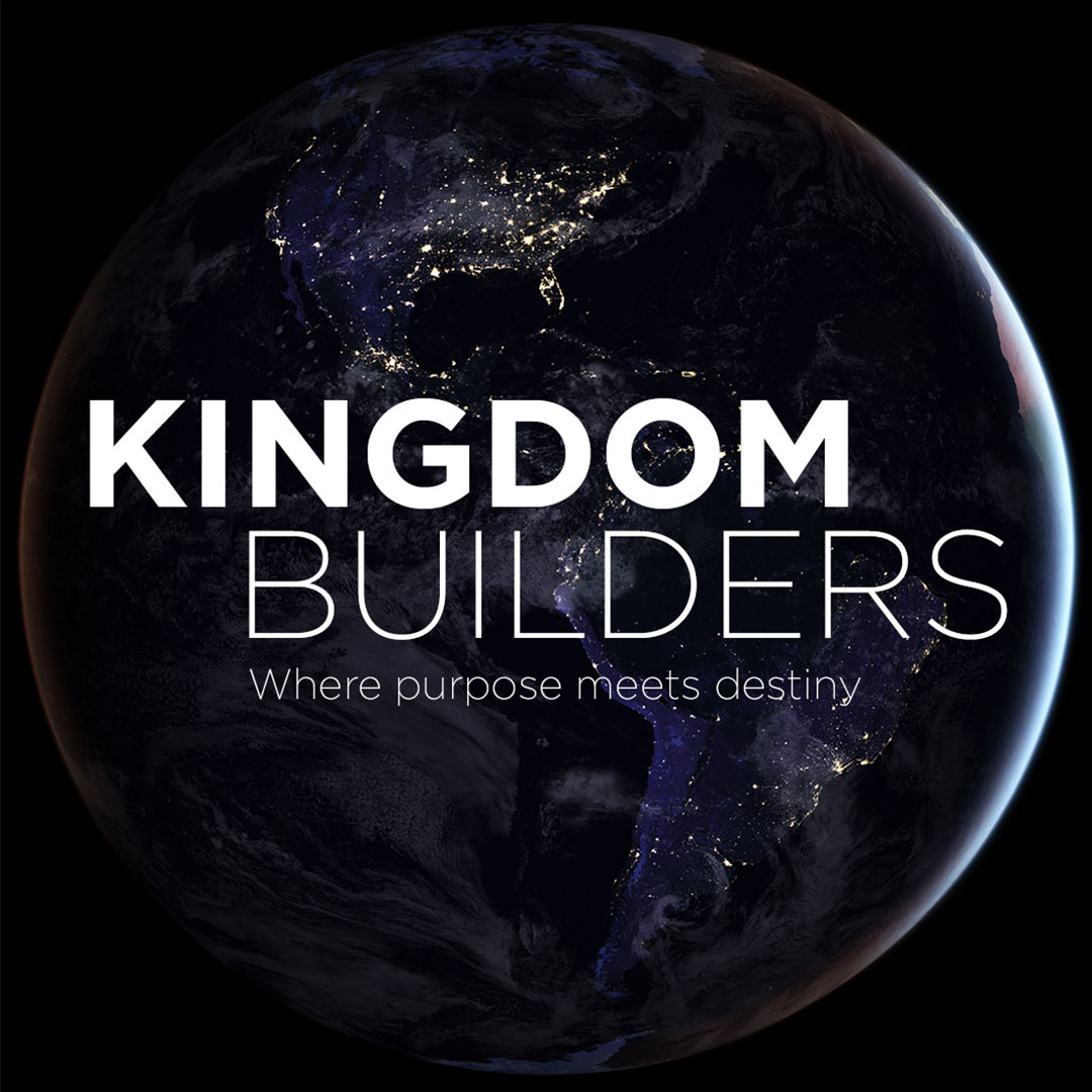 KINGDOM BUILDERS Where Purpose Meets Destiny Pt 2 May 5, 2019 Study Guide
