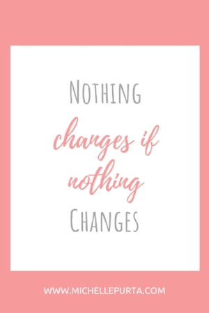nothing-changes-if-nothing-changes-coach-transformation-relationships-michelle-purta.jpg