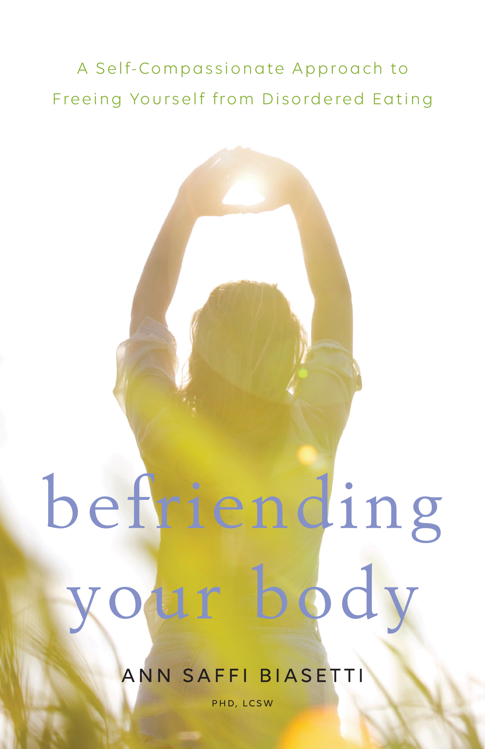 Ann's latest book,  Befriending Your Body: A Self-Compassionate Approach to Freeing Yourself From Disordered Eating  (Shambala Publications, 2018)