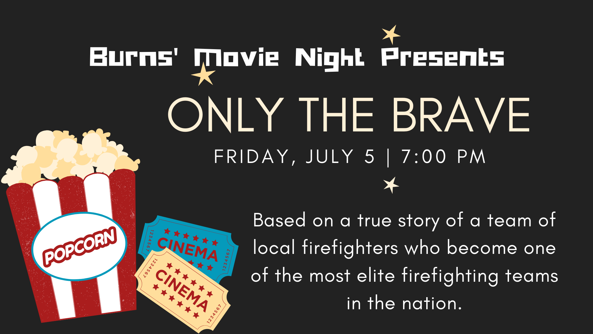 ONLY THE BRAVE (2017, PG-13). Based on the true story of the Granite Mountain Hot Shots, this is the heroic story of a team of local firefighters who--- through hope, determination, and sacrifice--become one of the most elite firefighting teams in the nation.