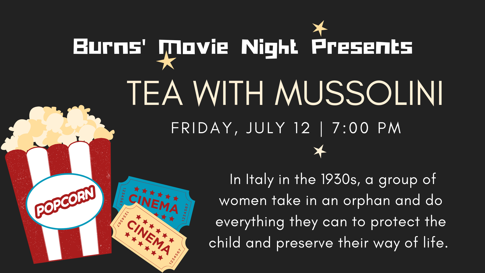 July 12 TEA WITH MUSSOLINI (1999, PG). A group of English women living in Italy in the 1930s take in an orphan and do everything they can to protect the child and preserve their way of life, believing that fascist leader Mussolini will protect them from war's gathering storm clouds. Starring Cher, Judi Dench, Joan Plowright, Maggie Smith.