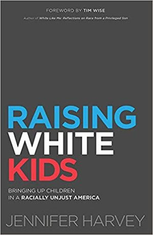 Raising White Kids by Jennifer Harvey