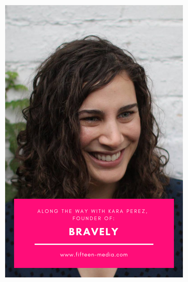 Along-the-Way-with-Kara-Perez-Founder-of-Bravely.png