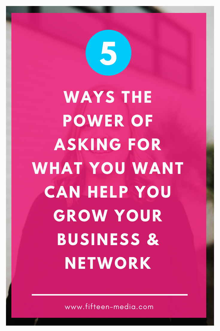 WAYS THE  POWER OF ASKING FOR WHAT YOU WANT CAN HELP YOU GROW YOUR BUSINESS & NETWORK.png