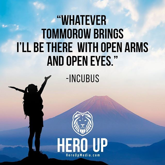 """""""Whatever tomorrow brings I'll be there with open arms and open eyes."""" - Incubus⠀ ⠀ #quotes #confidence #love #motivation #selflove #success #life #goals #inspiration #entrepreneur #happy #loveyourself #positivity #happiness #believe #selfcare #mindset #smile #business #selfconfidence #dreamjob #passion #business #successful #wealth #health #motivationmonday #heroup #jimsimcoe #Incubus"""